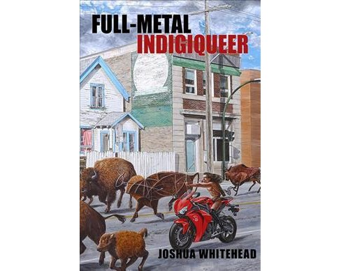 Full-Metal Indigiqueer -  by Joshua Whitehead (Paperback) - image 1 of 1