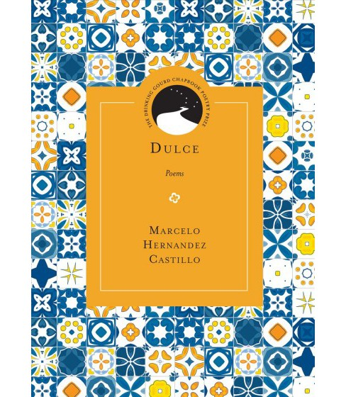 Dulce -  (Drinking Gourd Chapbook Poetry Prize) by Marcelo Hernandez Castillo (Paperback) - image 1 of 1