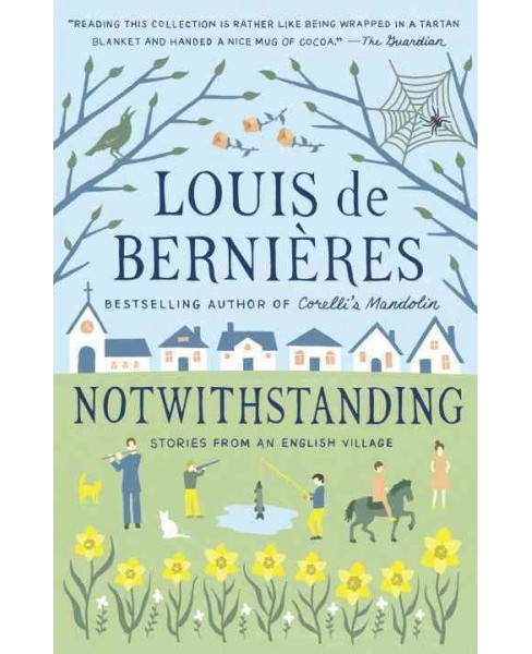 Notwithstanding : Stories from an English Village (Paperback) (Louis De Bernieres) - image 1 of 1