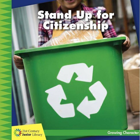Stand Up for Citizenship - (21st Century Junior Library: Growing Character) by  Frank Murphy (Paperback) - image 1 of 1