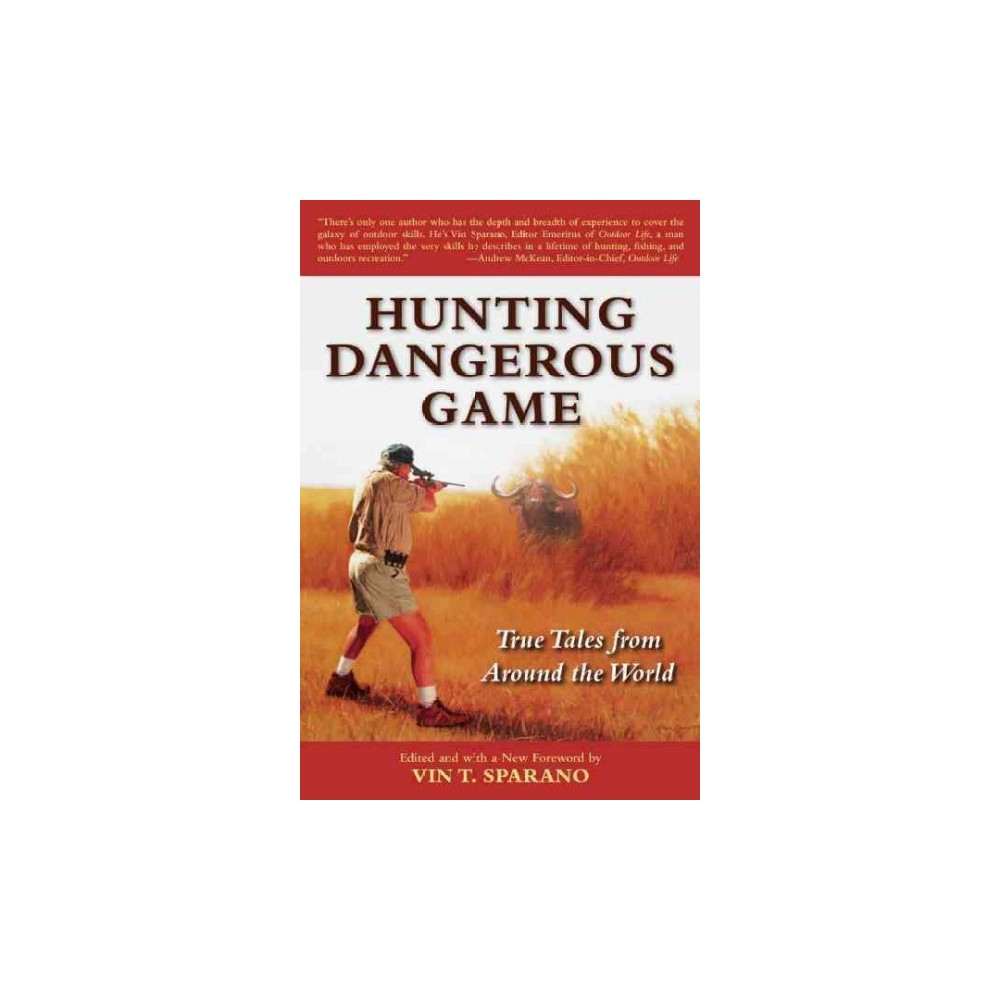 Hunting Dangerous Game : True Tales from Around the World (New) (Paperback) (Vin T. Sparano)