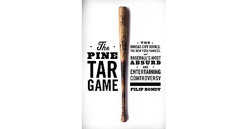 Pine Tar Game : The Kansas City Royals, the New York Yankees, and Baseball's Most Absurd and - image 1 of 1