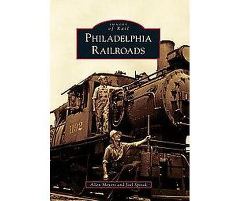 Philadelphia Railroads (Paperback) (Allen Meyers & Joel Spivak) - image 1 of 1