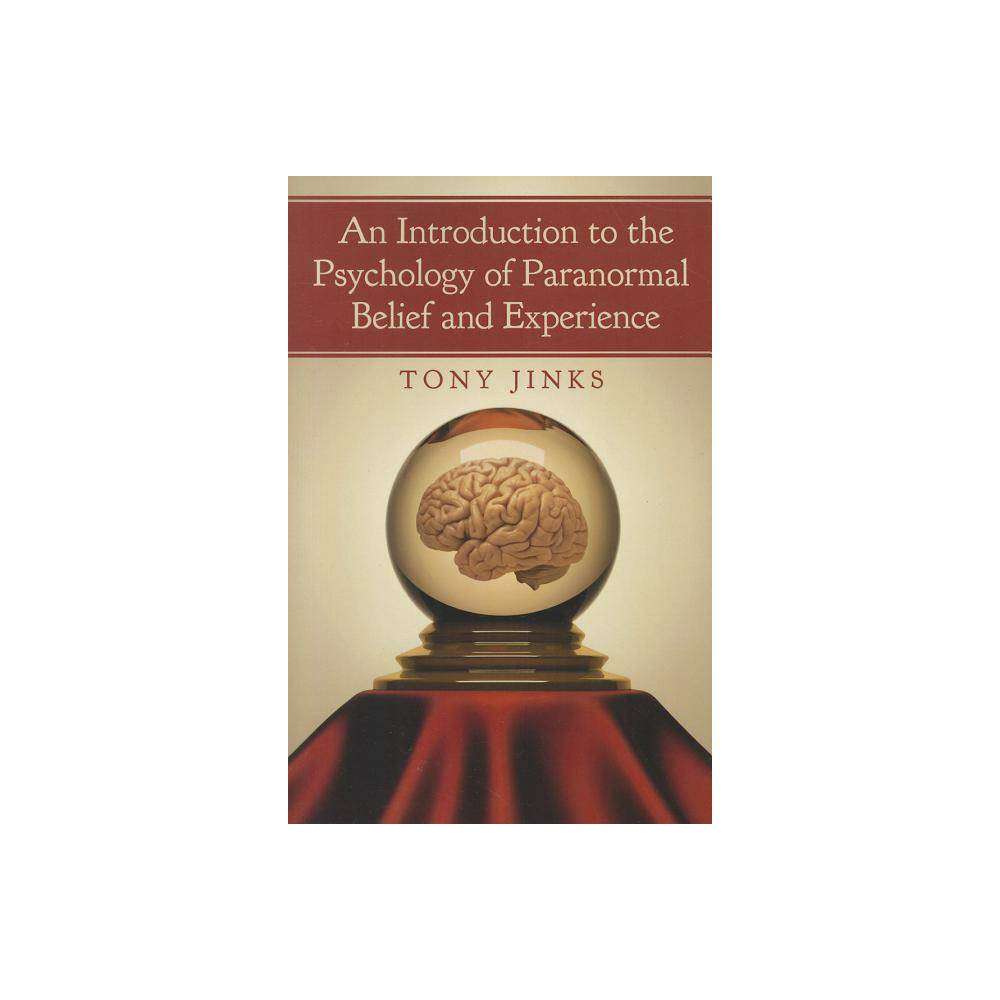 An Introduction To The Psychology Of Paranormal Belief And Experience By Tony Jinks Paperback