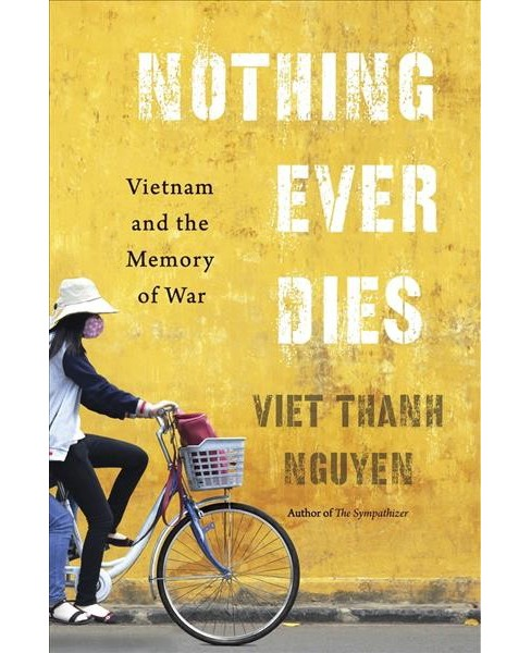 Nothing Ever Dies : Vietnam and the Memory of War (Reprint) (Paperback) (Viet Thanh Nguyen) - image 1 of 1