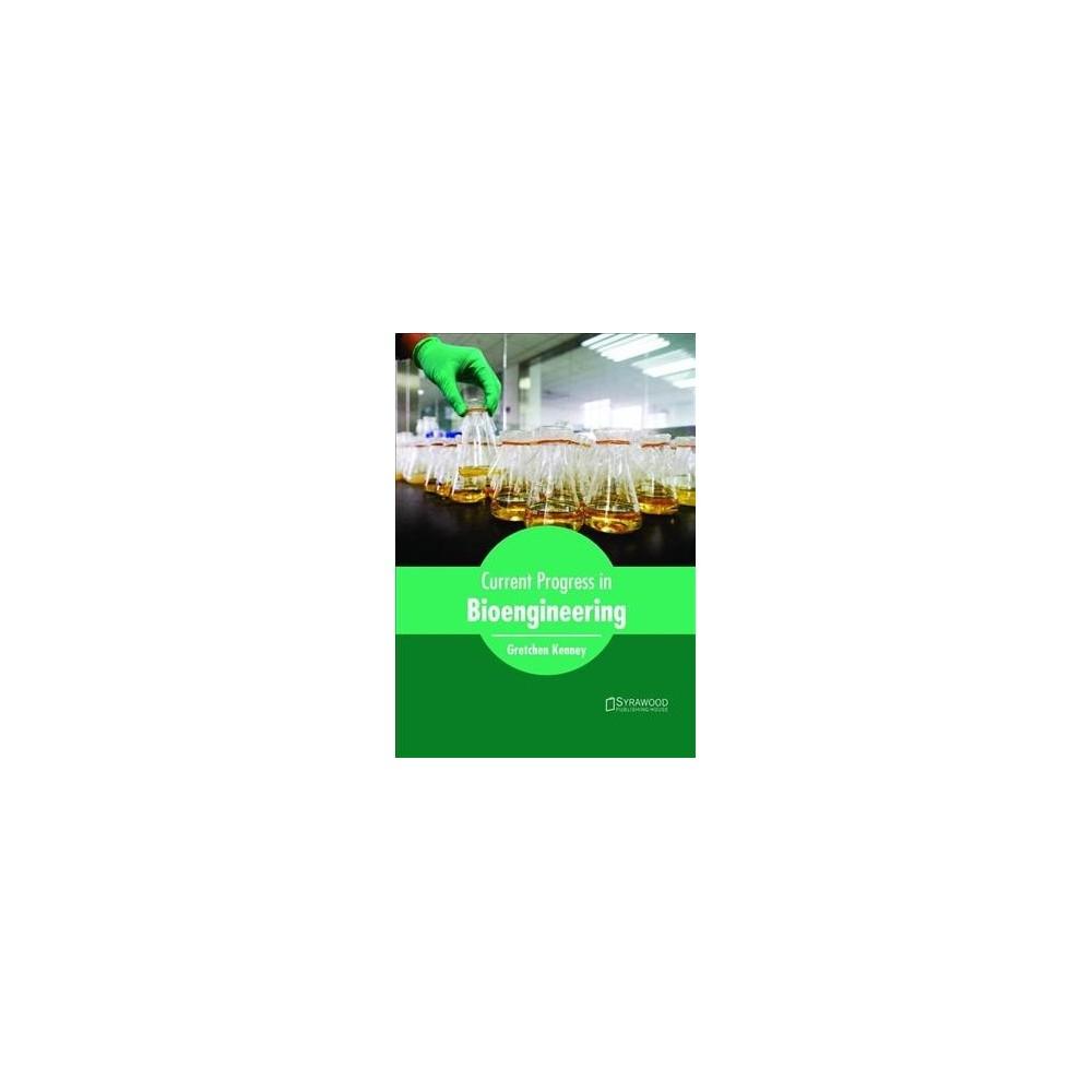 Current Progress in Bioengineering - (Hardcover)