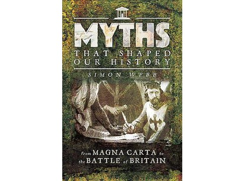 Myths That Shaped Our History : From Magna Carta to the Battle of Britain (Paperback) (Simon Webb) - image 1 of 1