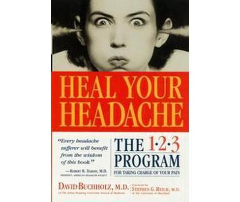 Heal Your Headache : The 1-2-3 Program for Taking Charge of Your Pain (Paperback) (David Buchholz) - image 1 of 1
