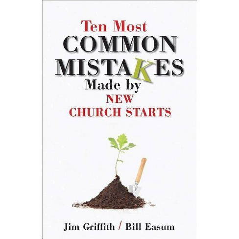 Ten Most Common Mistakes Made by New Church Starts - by  James Griffith & William Easum (Paperback) - image 1 of 1