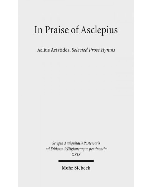 In Praise of Asclepius : Aelius Aristides, Selected Prose Hymns (Hardcover) - image 1 of 1