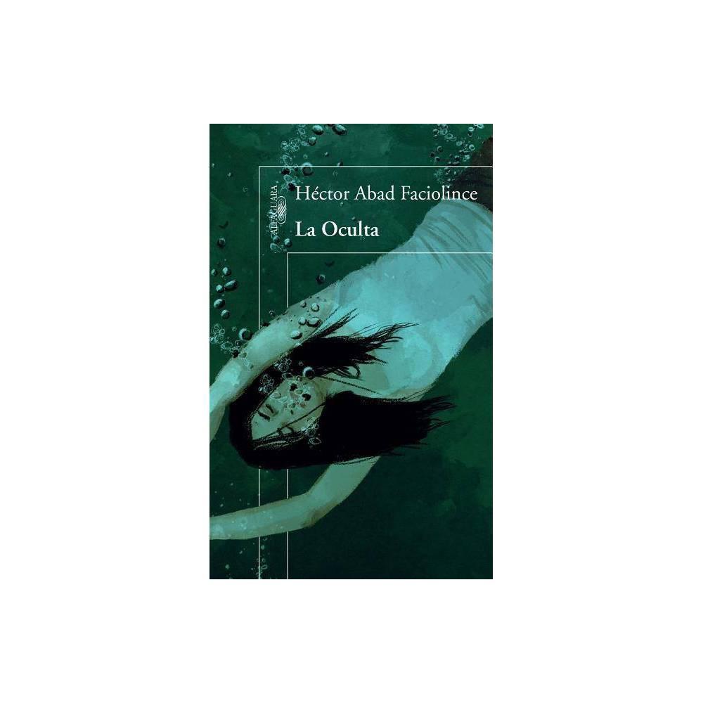 La Oculta - by Héctor Abad Faciolince (Paperback)