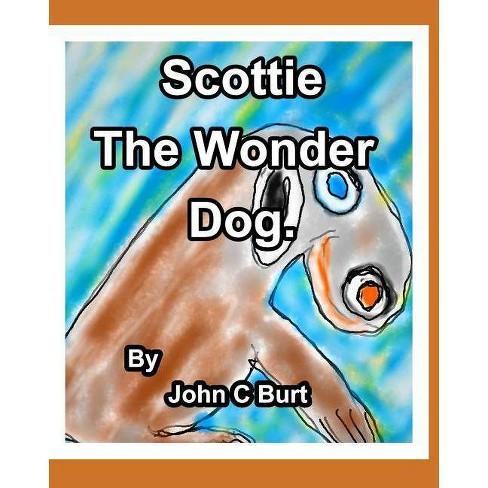 Scottie The Wonder Dog. - by  John C Burt (Paperback) - image 1 of 1