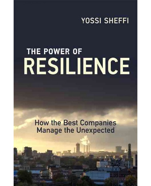 Power of Resilience : How the Best Companies Manage the Unexpected - Reprint by Yossi Sheffi (Paperback) - image 1 of 1