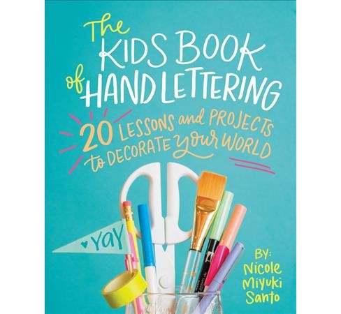 Kids' Book of Hand Lettering : 20 Lessons and Projects to Decorate Your World -  (Paperback) - image 1 of 1