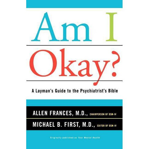Am I Okay? - (Layman's Guide to the Psychiatrist's Bible) by  Allen Frances & Michael B First - image 1 of 1