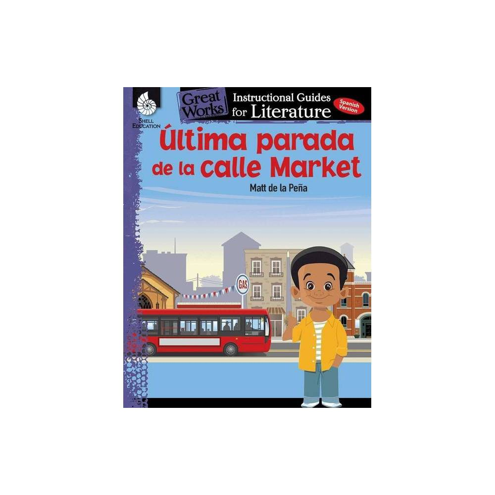 Ultima Parada De La Calle Market Last Stop On Market Street An Instructional Guide For Literature Great Works By Jodene Smith Paperback