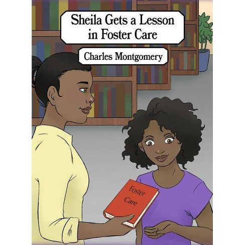 Sheila Gets a Lesson in Foster Care - by  Charles Montgomery (Hardcover) - image 1 of 1