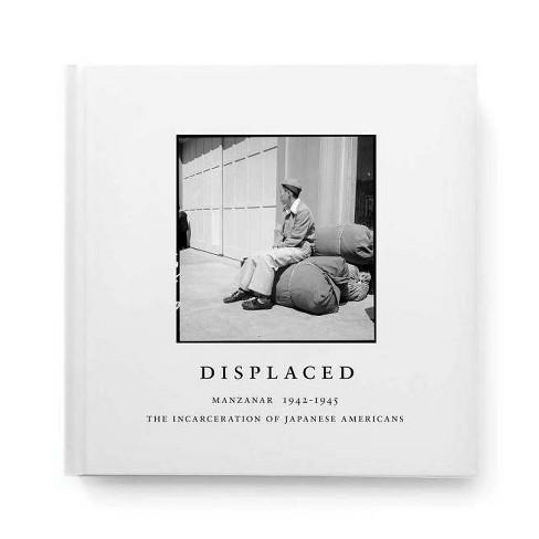 Displaced: Manzanar 1942-1945 - (Hardcover) - image 1 of 1