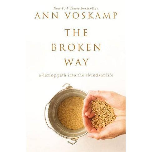 Broken Way : A Daring Path into the Abundant Life (Hardcover) (Ann Voskamp) - image 1 of 1