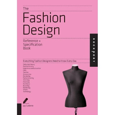 The Fashion Design Reference + Specification Book - by  Jay Calderin & Laura Volpintesta (Paperback)