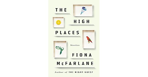 High Places : Stories (Hardcover) (Fiona Mcfarlane) - image 1 of 1