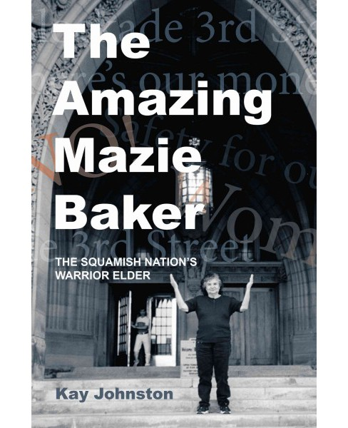 Amazing Mazie Baker : The Story of a Squamish Nation's Warrior Elder (Paperback) (Kay Johnston) - image 1 of 1