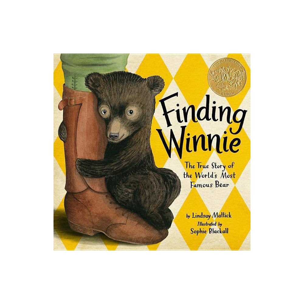 Finding Winnie - by Lindsay Mattick (Hardcover) A #1 New York Times Bestseller and Winner of the Caldecott Medal about the remarkable true story of the bear who inspired Winnie-the-Pooh. In 1914, Harry Colebourn, a veterinarian on his way to tend horses in World War I, followed his heart and rescued a baby bear. He named her Winnie, after his hometown of Winnipeg, and he took the bear to war. Harry Colebourn's real-life great-granddaughter tells the true story of a remarkable friendship and an even more remarkable journey--from the fields of Canada to a convoy across the ocean to an army base in England... And finally to the London Zoo, where Winnie made another new friend: a real boy named Christopher Robin. Before Winnie-the-Pooh, there was a real bear named Winnie. And she was a girl!