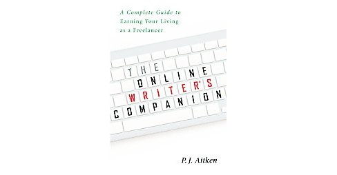 Online Writer's Companion : A Complete Guide to Earning Your Living As a Freelancer (Paperback) (P. J. - image 1 of 1