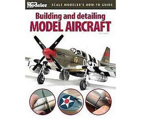 Building and Detailing Model Aircraft ( FineScale Modeler Books) (Paperback) - image 1 of 1