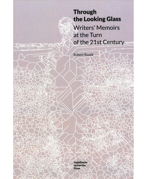 Through the Looking Glass : Writers' Memoirs at the Turn of the 21st Century -  (Paperback) - image 1 of 1