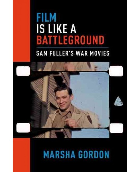 Film Is Like a Battleground : Sam Fuller's War Movies (Paperback) (Marsha Gordon) - image 1 of 1