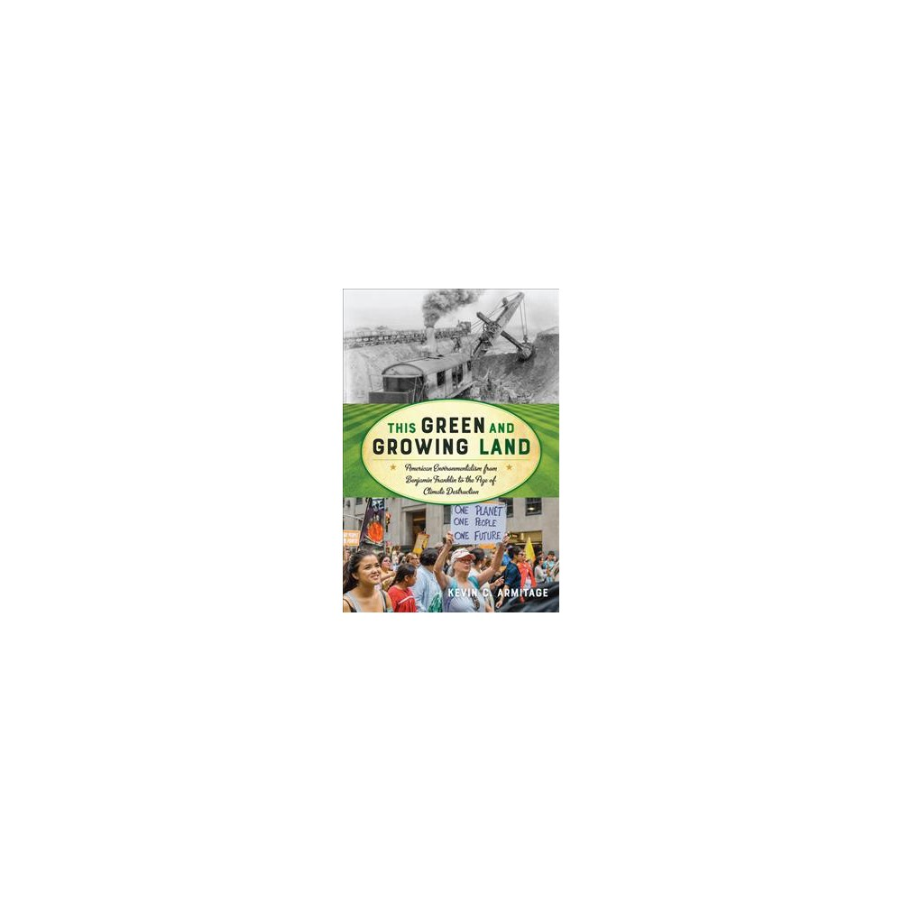 This Green and Growing Land : Environmental Activism in American History - (Hardcover)
