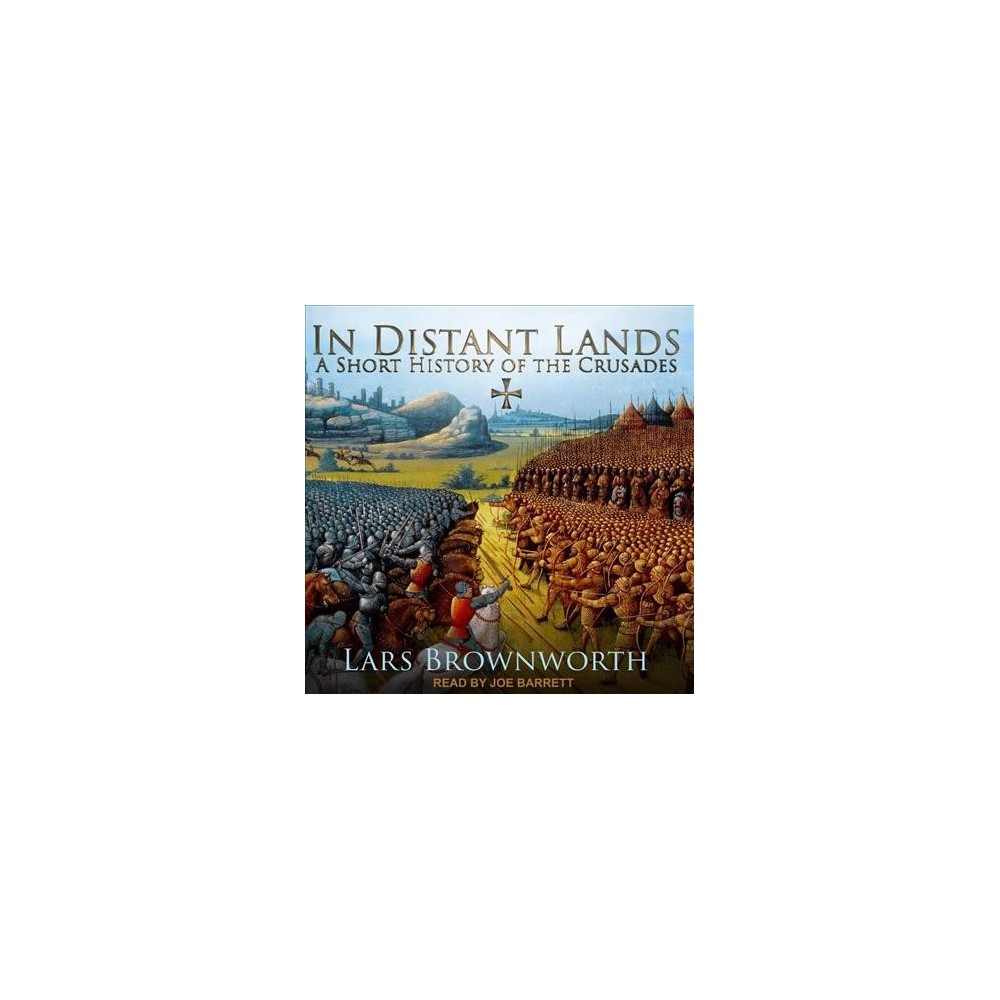 In Distant Lands : A Short History of the Crusades - Unabridged by Lars Brownworth (CD/Spoken Word)