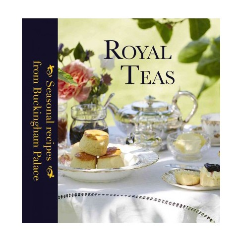Royal Teas Seasonal Recipes From Buckingham Palace Hardcover