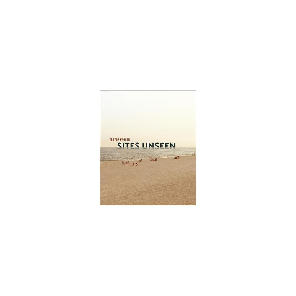 Trevor Paglen : Sites Unseen - by John P. Jacob & Luke Skrebowski (Hardcover)