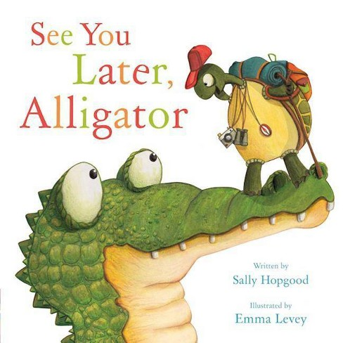 See You Later, Alligator - by  Sally Hopgood (Hardcover) - image 1 of 1
