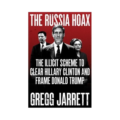 russia hoax the illicit scheme to clear hillary clinton and frame