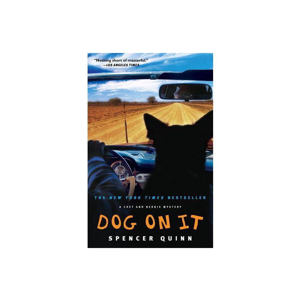 Dog On It Chet And Bernie Mysteries Paperback By Spencer Quinn Paperback