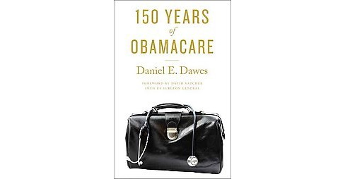 150 Years of ObamaCare (Hardcover) (Daniel E. Dawes) - image 1 of 1