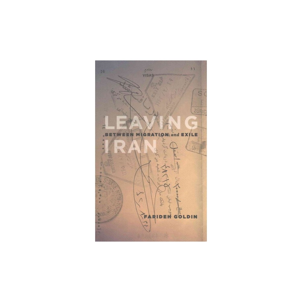 Leaving Iran : Between Migration and Exile (Paperback) (Farideh Goldin)