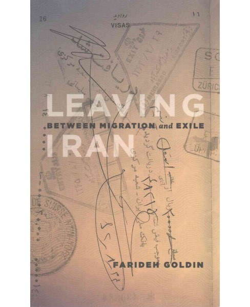 Leaving Iran : Between Migration and Exile (Paperback) (Farideh Goldin) - image 1 of 1