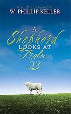 A Shepherd Looks at Psalm 23 - by  W Phillip Keller (Paperback)