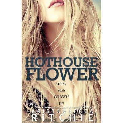Hothouse Flower - (Calloway Sisters) by  Krista Ritchie & Becca Ritchie (Paperback)