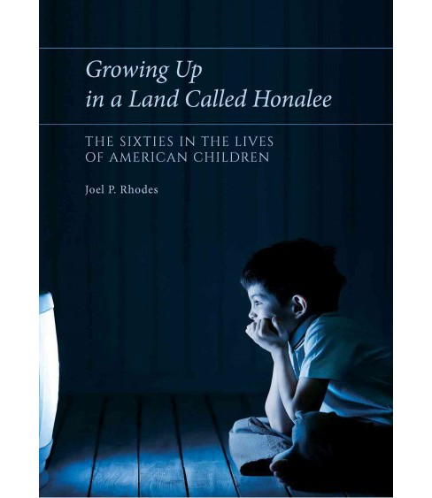 Growing Up in a Land Called Honalee : The Sixties in the Lives of American Children (Hardcover) (Joel P. - image 1 of 1
