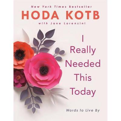I Really Needed This Today - by Hoda Kotb (Hardcover)