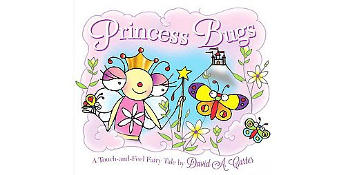 Princess Bugs : A Touch-and-Feel Fairy Tale (School And Library) (David A. Carter) - image 1 of 1