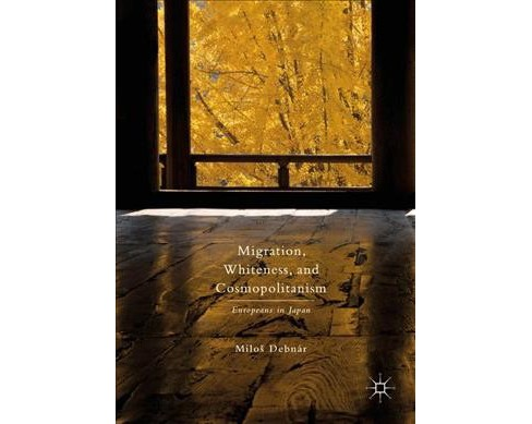 Migration, Whiteness, and Cosmopolitanism : Europeans in Japan (Hardcover) (Milou0161 Debnu00e1r) - image 1 of 1