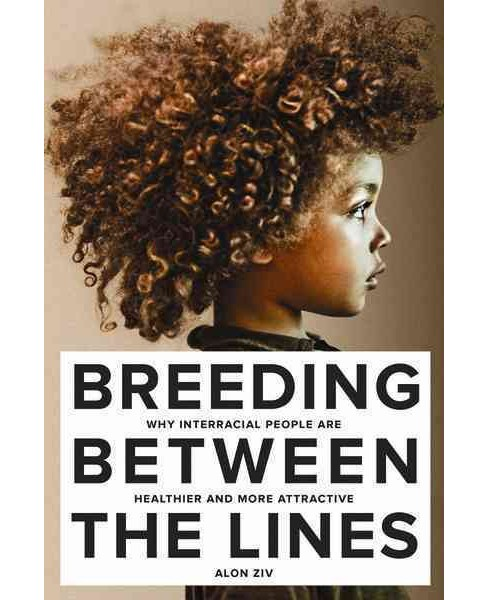 Breeding Between the Lines : Why Interracial People Are Healthier and More Attractive (Paperback) (Alon - image 1 of 1