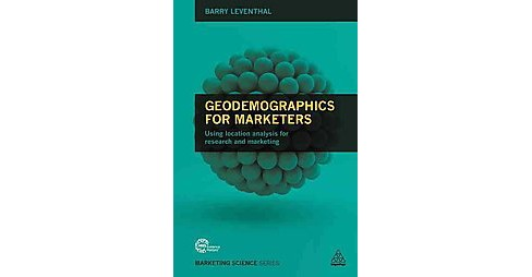 Geodemographics for Marketers : Using Location Analysis for Research and Marketing (Paperback) (Barry - image 1 of 1