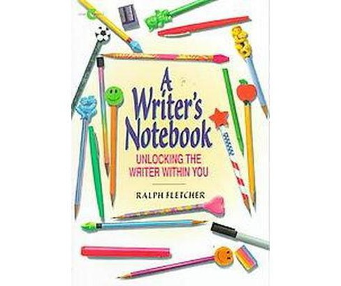 Writer's Notebook : Unlocking the Writer Within You (Reissue) (Paperback) (Ralph Fletcher) - image 1 of 1